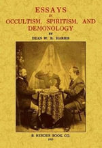 Essays in Occultism, Spiritism and Demonology - William Richard Harris