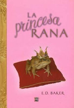 La Princesa Rana = The Frog Princess - E D Baker
