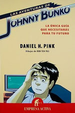 Aventuras de Johnny Bunko :  La Unica Guia Que Necesitaras Para Tu Futuro = The Adventures of Johnny Bunko - Daniel Pink