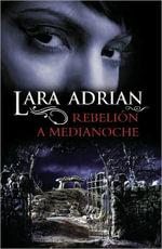 Rebelion a Medianoche : Spanish Edition - Lara Adrian