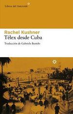 Telex Desde Cuba - Rachel Kushner