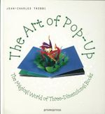 The Art of Pop Up : The Magical World of Three-dimensional Books