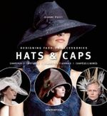 Hats and Caps : Designing Fashion Accessories