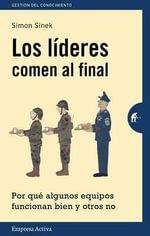 Los Lideres Comen Al Final - Simon Sinek