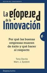La Paradoja de La Innovacion - Tony Davila