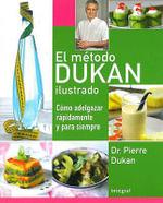 El Metodo Dukan Ilustrado : Como Adelgazar Rapidamente y Para Siempre - Dr Pierre Dukan