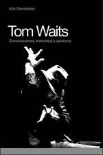 Tom Waits : Conversaciones, Entrevistas y Opiniones - Mac Montandon