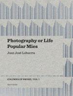 Photography or Life/Popular Mies: v.I : Columns of Smoke - Juan Jose Lahuerta