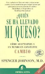 Quien Se Ha Llevado Mi Queso? : Who Moved My Cheese? :  Who Moved My Cheese? - M Spencer Johnson