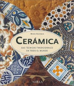 Ceramica : Sus Tecnicas Tradicionales en Todo el Mundo :  Sus Tecnicas Tradicionales en Todo el Mundo - Bryan Sentance