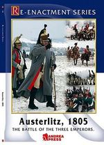 Austerlitz, 1805 : The Battle of the Three Emperors - Andrea Press