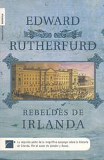Rebeldes de Irlanda - Edward Rutherfurd