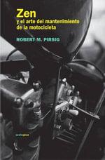 Zen y El Arte del Mantenimiento de La Motocicleta - Robert M Pirsig