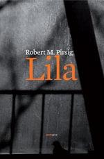 Lila : Una Indagacion Sobre la Moral = Lila - Robert M Pirsig