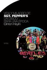Vida y Milagro de Sgt. Pepper's : Un Disco Para una Epoca - Clinton Heylin