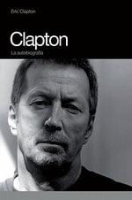 Clapton : La Autobiografia - Eric Clapton