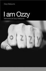 I Am Ozzy : Memorias de Ozzy Osbourne - Ozzy Osbourne
