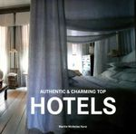 Authentic & Charming Top Hotels : Hotels Around the Globe - Martin Nicholas Kunz