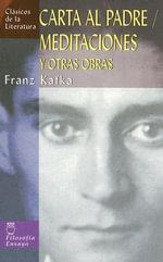 Carta Al Padre/Meditaciones : Y Otras Obras :  Y Otras Obras - Franz Kafka