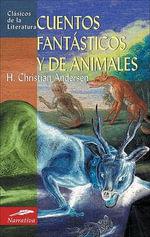 Cuentos Fantasticos y de Animales - Hans Christian Andersen