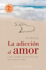 La Adiccion Al Amor - Pia Mellody