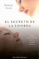 Secreto de La Sombra, El : The Power of Owning Your Story - Debbie Ford
