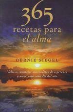 365 Recetas Para el Alma : Valiosos Mensajes Motivadores de Esperanza y Amor Para Cada Dia del Ano - Dr Bernie S Siegel
