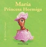 Maria Princesa Hormiga : Bichitos Curiosos - Antoon Krings