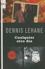 Cualquier Otro Dia : Serie Negra - Dennis Lehane