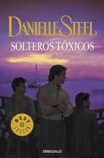 Solteros toxicos / Toxic Bachelors - Danielle Steel