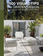 1000 Visual Tips on Garden Design : A Practical and Inspirational Guide - Marta Serrats