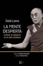 La Mente Despierta : Cultivar La Sabiduria En La Vida Cotidiana - Tenzin Gyatso (XIV Dalai Lama)