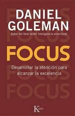 Focus : Desarrollar La Atencion Para Alcanzar La Excelencia - Professor Daniel Goleman, PhD