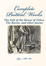 Complete Poetical Works : : The Fall of the House of Usher, the Raven, and Other Poems - Edgar Allan Poe