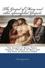 The Gospel of Mary and Other Apocryphal Gospels - Anomymous