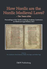 How Nordic are the Nordic Medieval Laws - Ten Years Later : Proceedings of the 10th Carlsberg Academy Conference on Medieval Legal History 2013