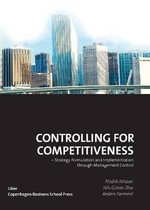 Controlling for Competitiveness : Strategy Formulation and Implementation Through Management Control - Fredrik Nilsson