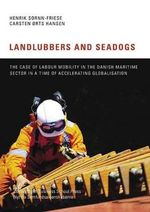 Landlubbers and Seadogs : The Case of Labour Mobility in the Danish Maritime Sector in a Time of Accelerating Globalisation - Henrik Sornn-Friese