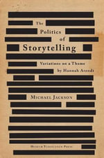 Politics of Storytelling : Variations on a Theme by Hannah Arendt - Michael Jackson