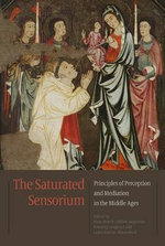 Saturated Sensorium : Principles of Perception & Mediation in the Middle Ages