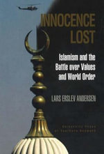 Innocence Lost : Islamism and the Battle Over Values and World Order - Lars Erslev Andersen