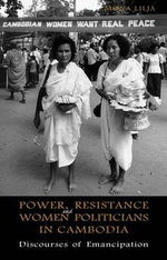 Power, Resistance and Women Politicians in Cambodia : Discourses of Emancipation - Mona Lilja