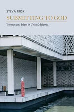 Submitting to God : Women and Islam in Urban Malaysia - Sylva Frisk