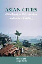 Asian Cities : Globalization, Urbanization and Nation-building - Malcolm McKinnon