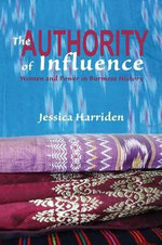 The Authority of Influence : Women and Power in Burmese History - Jessica Harriden