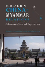 Modern China-Myanmar Relations : Dilemmas of Mutual Dependence - David I. Steinberg