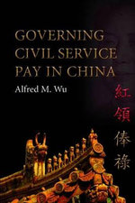 Governing Civil Service Pay in China - Alfred M. Wu