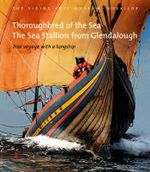 Thoroughbred of the Sea : The Sea Stallion from Glendalough: Trial Voyage with a Longship - Vibeke Bischoff