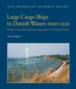 Large Cargo Ships in Danish Waters 1000-1250 : Evidence of Specialised Merchant Seafaring Prior to the Hanseatic Period - Anton Englert