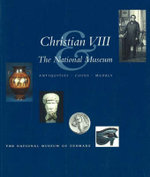 Christian VIII and the National Museum : Antiquities, Coins, Medals